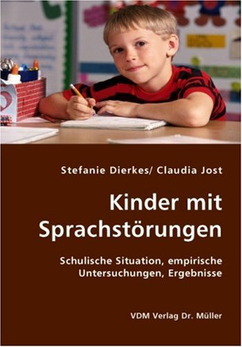 Kinder mit Sprachstörungen: Schulische Situation, empirische Untersuchungen, Ergebnisse