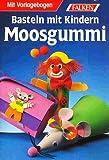 Basteln mit Kindern - Moosgummi (Für Kinder ab 5 Jahren) [Illustrierte Ausgabe inkl. Vorlagebogen]