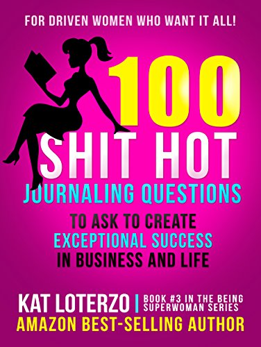 100-shit-hot-journaling-questions-to-ask-to-create-exceptional-success-in-business-and-life-for-driv