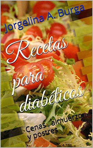 recetas para diabéticos: cenas , almuerzo y postres (spanish edition)