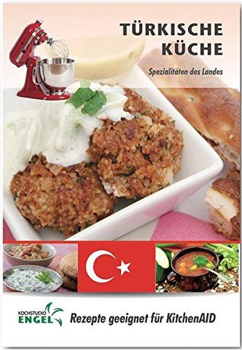 Türkische Küche - Rezepte geeignet für KitchenAid: Spezialitäten des Landes