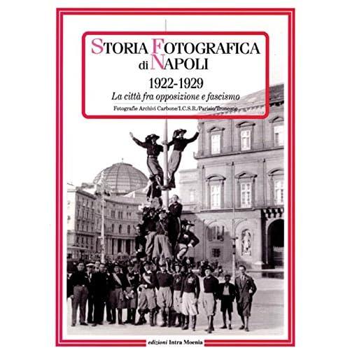 Storia Fotografica Di Napoli (1922-1929). La Città Fra Opposizione E Fascismo