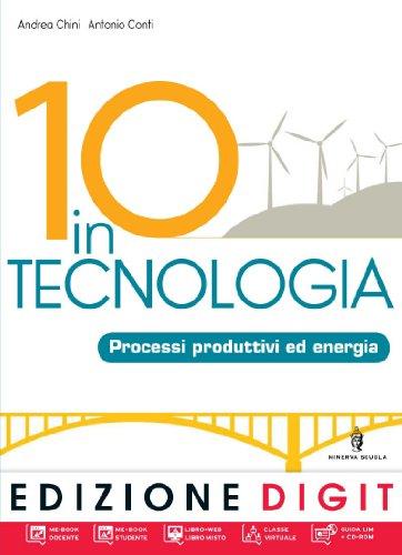 10 in tecnologia. Processi produttivi ed energia. Tavole di tecnologia. Disegno. Tavole di disegno. Con espansione online + CD-ROM. Per la Scuola media
