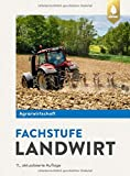 Agrarwirtschaft Fachstufe Landwirt: Fachtheorie für Pflanzliche Produktion, Tierische Produktion und Energieproduktion - Horst Lochner, Johannes Breker