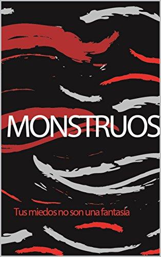 Monstruos : tus miedos no son una fantasía por carlos  noe