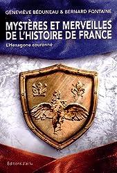 Mystères et merveilles de l'Histoire de France : L'Hexagone couronné