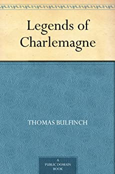Legends of Charlemagne by [Bulfinch, Thomas]