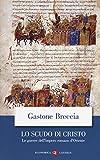 Scarica Libro Lo scudo di Cristo Le guerre dell impero romano d Oriente (PDF,EPUB,MOBI) Online Italiano Gratis