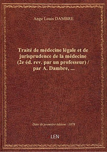 Traité de médecine légale et de jurisprudence de la médecine (2e éd. rev. par un professeur) / par A