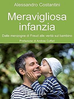 Meravigliosa infanzia: Dalle menzogne di Freud alle verità sul bambino: 42 (Il bambino naturale) di [Costantini, Alessandro]