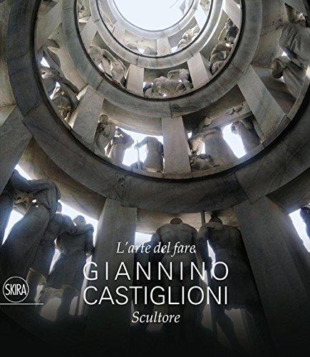 L'arte del fare. Giannino Castiglioni scultore. Ediz. illustrata