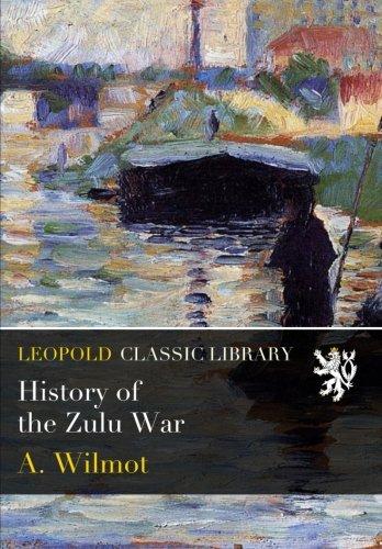 History of the Zulu War por A. Wilmot