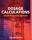 Dosage Calculations: A Ratio- Proportion Approach by Gloria D. Pickar (1998-11-03)