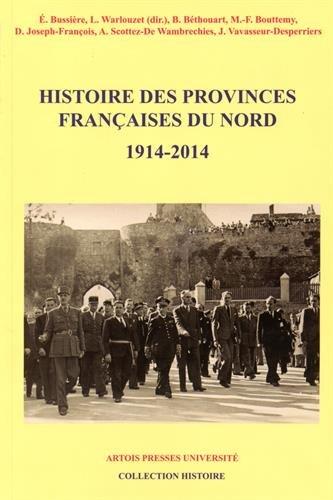 Histoire des provinces franaises du Nord : Tome 6 (1914-2014)