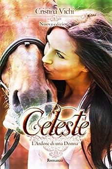 Celeste (Vol. 1 L'Ardore di una Donna) di [Vichi, Cristina]