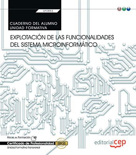 Cuaderno del alumno. Explotación de las funcionalidades del sistema microinformático (Transversal: UF0853). Certificados de profesionalidad