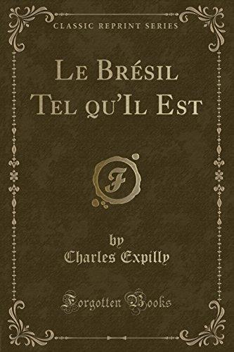 Le Brésil Tel Qu'il Est (Classic Reprint) par Charles Expilly
