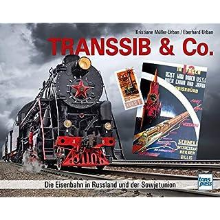 Transsib & Co.: Die Eisenbahn in Russland und der Sowjetunion