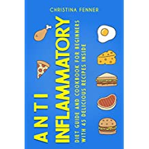 Anti Inflammatory Diet Guide And Cookbook for Beginners with 45 Delicious Recipes Inside (English Edition)