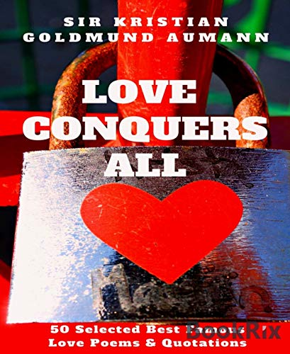 Love Conquers All: 50 Selected Best Famous Love Poems & Quotations About Love (English Edition)