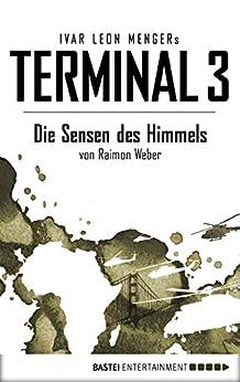 Terminal 3 - Folge 2: Die Sensen des Himmels. Thriller von [Menger, Ivar Leon, Weber, Raimon]