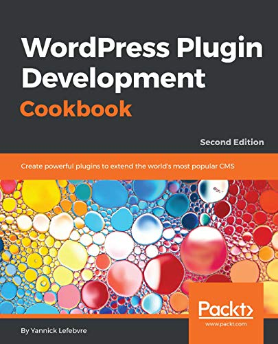 WordPress Plugin Development Cookbook: Create powerful plugins to extend the world's most popular CMS (English Edition) por Yannick Lefebvre