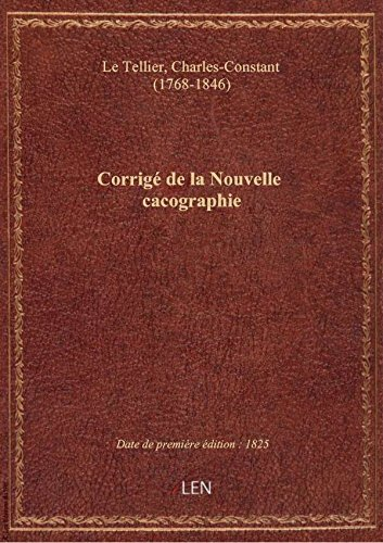 Corrigé de la Nouvelle cacographie , fait d'après la Grammaire et le Dictionnaire de M. Charles-Cons