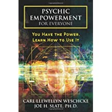 Psychic Empowerment for Everyone: You Have the Power, Learn How to Use It by Carl Llewellyn Weschcke (2009-11-08)