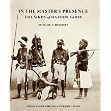 In the Master's Presence: The Sikhs of Hazoor Sahib: 1