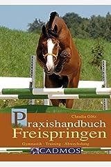 Praxishandbuch Freispringen: Gymnastik - Training - Abwechslung (Cadmos Pferdebuch) Gebundene Ausgabe