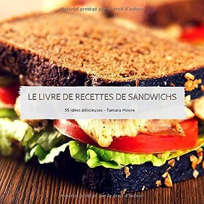 Le livre de recettes de sandwichs: 55 idées délicieuses