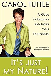 It's Just My Nature!: A Guide to Knowing and Living Your True Nature