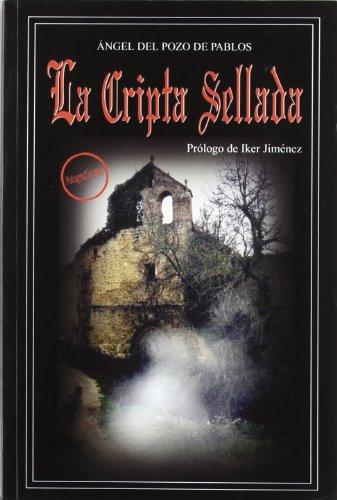 Cripta Sellada: Crónicas insólitas de misterio por Ángel del Pozo de Pablos