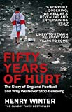 Fifty Years of Hurt: The Story of England Football and Why We Never Stop Believing