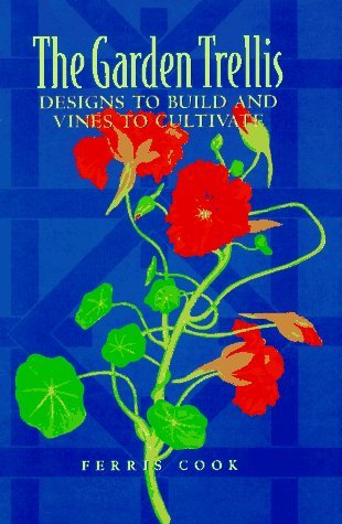 The Garden Trellis: Designs to Build and Vines to Cultivate by Ferris Cook (1996-01-10)