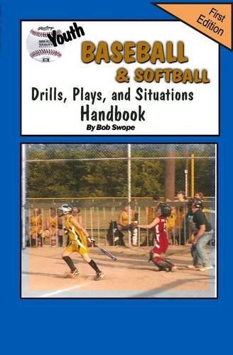 Youth Baseball/ Softball Drills, Plays, and Situations Handbook
