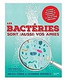 Les bactéries sont (aussi) vos amies - Favoriser les bonnes et dissuader les mauvaises au sein de votre organisme.