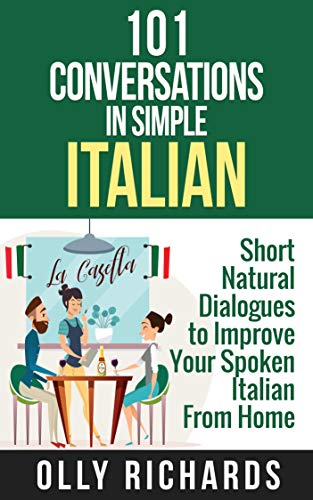 101 Conversations in Simple Italian: Short Natural Dialogues to Boost Your Confidence & Improve Your Spoken Italian (Italian Edition)