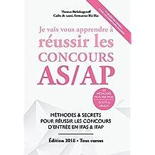 Je Vais Vous Apprendre à Réussir les Concours AS & AP - Edition 2018 - Méthodes et Secrets pour Réussir les Concours IFAS & IFAP (concours aide-soignant et auxiliaire de puériculture)