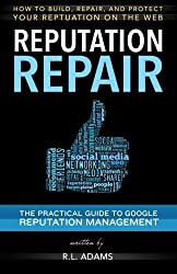 Reputation Repair: A Guide to Repairing, Building, and Protecting your Personal or Business Reputation on the Web (Reputation Management Series) (Volume 1) by R.L. Adams (2013-09-19)