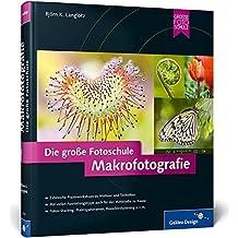 Makrofotografie. Die große Fotoschule (Galileo Design)