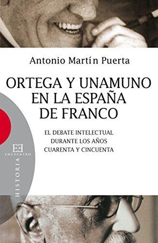 Ortega y Unamuno en la España de Franco: El debate intelectual durante los años cuarenta y cincuenta (Ensayo nº 388) por Antonio Martín Puerta
