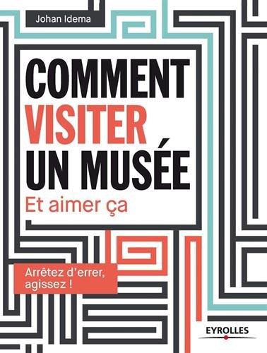 Comment visiter un musée : Et aimer ça par Johan Idema