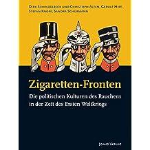Zigaretten-Fronten: Die politischen Kulturen des Rauchens in der Zeit des Ersten Weltkriegs (PolitCIGs / Die Kulturen der Zigarette und die Kulturen ... der Produkte im 20. und 21. Jahrhundert)