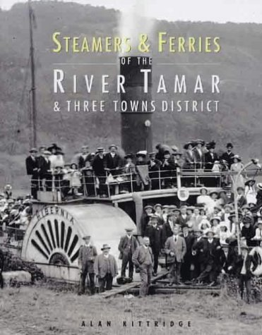 Steamers and Ferries of the River Tamar and Three Towns District by Alan Kittridge (2003-10-24)