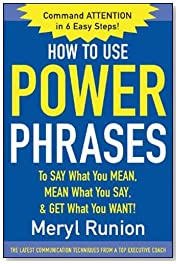 How to Use Power Phrases to Say What You Mean, Mean What You Say, & Get What You Want (Business Books)