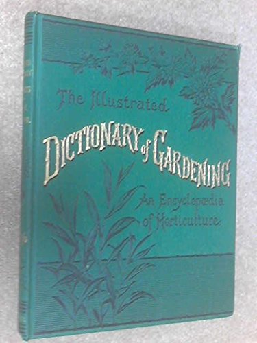 The Illustrated Dictionary of Gardening Division V. - A Practical and Scientific Encyclopaedia of Horticulture for Gardeners and Botanists