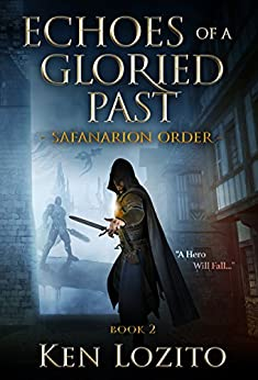 Echoes of a Gloried Past: Book Two of the Safanarion Order Series (English Edition) di [Lozito, Ken]