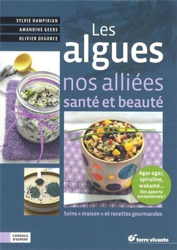 Les algues, nos allies sant et beaut : 45 soins et recettes gourmandes