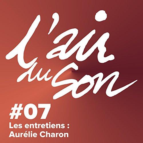 Couverture du livre Les entretiens : Aurélie Charon (L'Air du son 7)